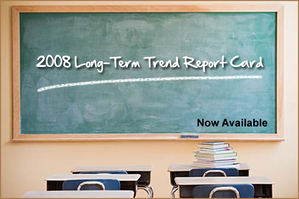 New Release. 2008 Long-Term Trend report card.