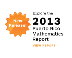 New Release! Explore the 2013 Puerto Rico Mathematics Report. View Report. style=