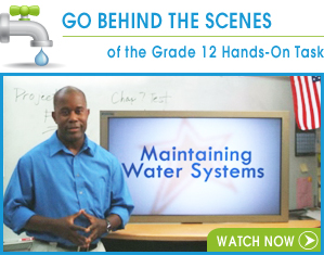 Watch Maintaining Water Systems. See highlights of students taking the task. Duration: 4.5 minutes.